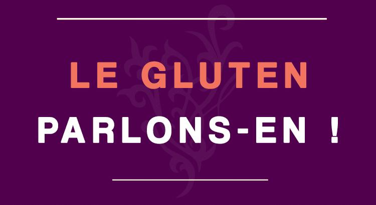 Le gluten : parlons-en !
