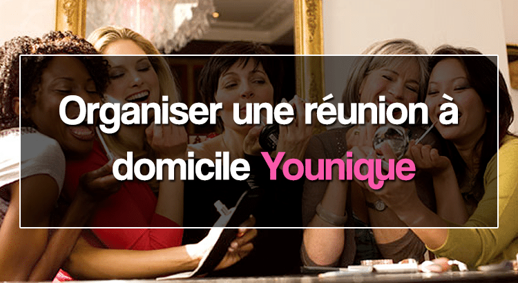 organiser une r union domicile younique sur bordeaux. Black Bedroom Furniture Sets. Home Design Ideas